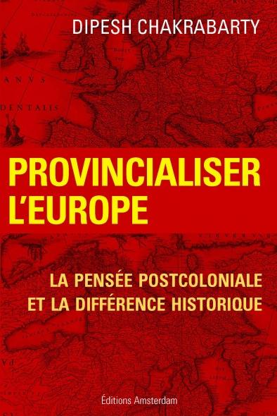 Dipesh Chakrabarty — Provincialiser l'Europe