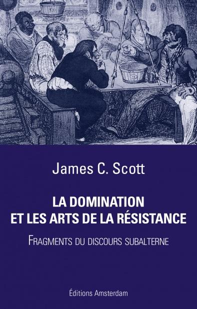 La Domination et le sarts de la résistance — James C. Scott