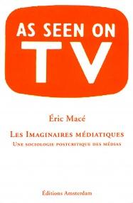 Eric Macé — Les Imaginaires médiatiques