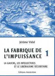 Jérôme Vidal — La Fabrique de l'impuissance 1